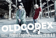 2016年6月8日 OLDCODEX「Fixed Engine」
